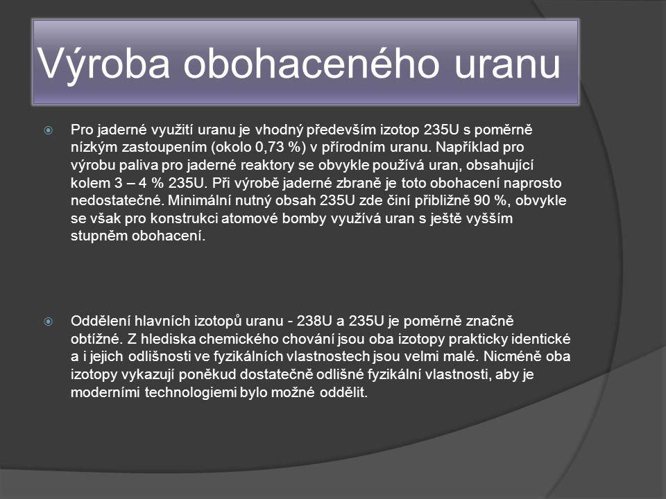 Výroba obohaceného uranu  Pro jaderné využití uranu je vhodný především izotop 235U s poměrně nízkým zastoupením (okolo 0,73 %) v přírodním uranu.