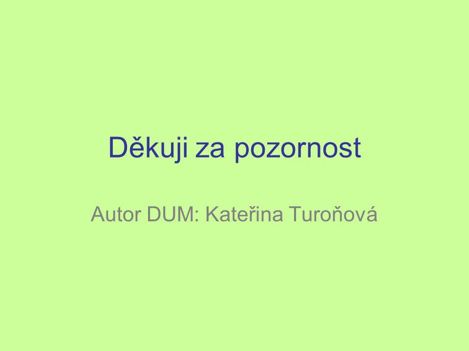 Děkuji za pozornost Autor DUM: Kateřina Turoňová