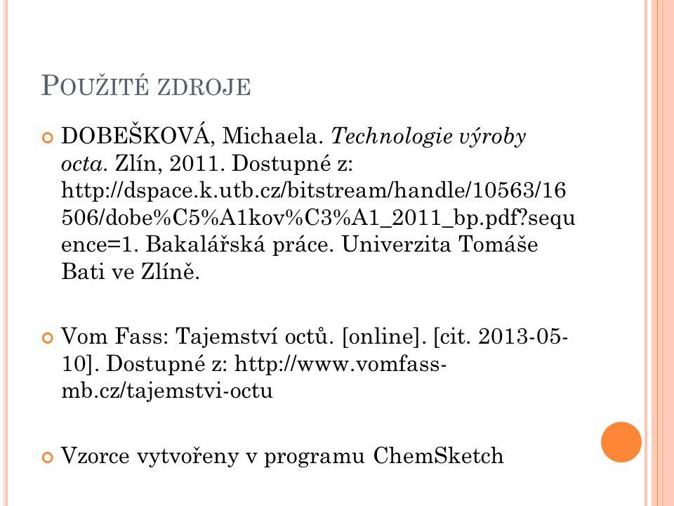 P OUŽITÉ ZDROJE DOBEŠKOVÁ, Michaela. Technologie výroby octa. Zlín, 2011. Dostupné z: http://dspace.k.utb.cz/bitstream/handle/10563/16 506/dobe%C5%A1k