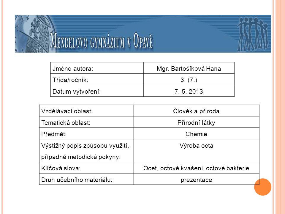 Jméno autora:Mgr. Bartošíková Hana Třída/ročník:3. (7.) Datum vytvoření:7. 5. 2013 Vzdělávací oblast:Člověk a příroda Tematická oblast: Přírodní látky