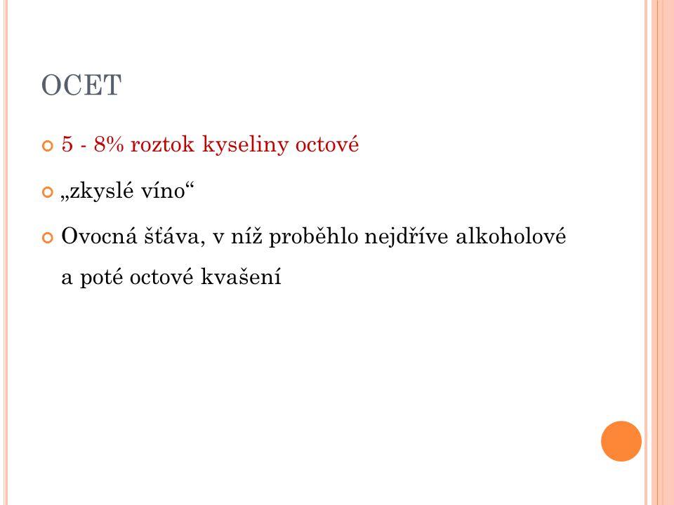 """OCET 5 - 8% roztok kyseliny octové """"zkyslé víno"""" Ovocná šťáva, v níž proběhlo nejdříve alkoholové a poté octové kvašení"""