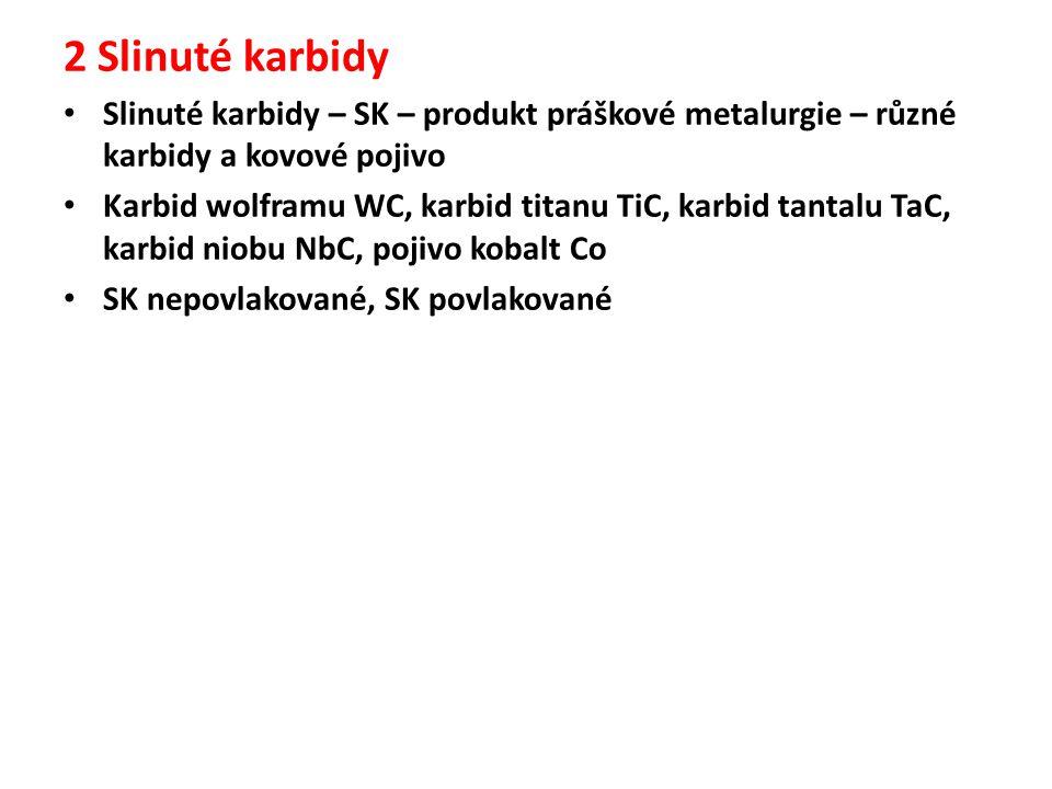 2 Slinuté karbidy Slinuté karbidy – SK – produkt práškové metalurgie – různé karbidy a kovové pojivo Karbid wolframu WC, karbid titanu TiC, karbid tantalu TaC, karbid niobu NbC, pojivo kobalt Co SK nepovlakované, SK povlakované