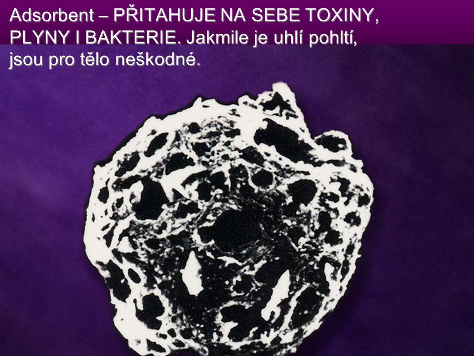Adsorbent – PŘITAHUJE NA SEBE TOXINY, PLYNY I BAKTERIE. Jakmile je uhlí pohltí, jsou pro tělo neškodné.