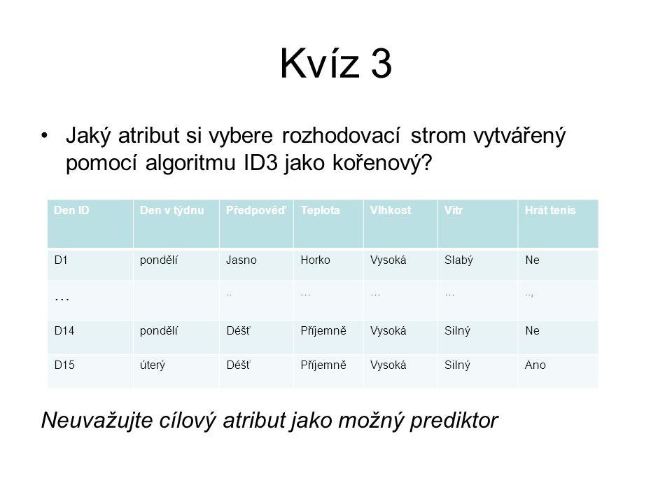 Kvíz 3 Jaký atribut si vybere rozhodovací strom vytvářený pomocí algoritmu ID3 jako kořenový.