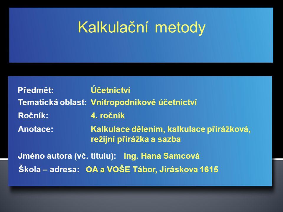 Kalkulační metody Jméno autora (vč. titulu): Škola – adresa: Ročník: Předmět: Anotace: 4.