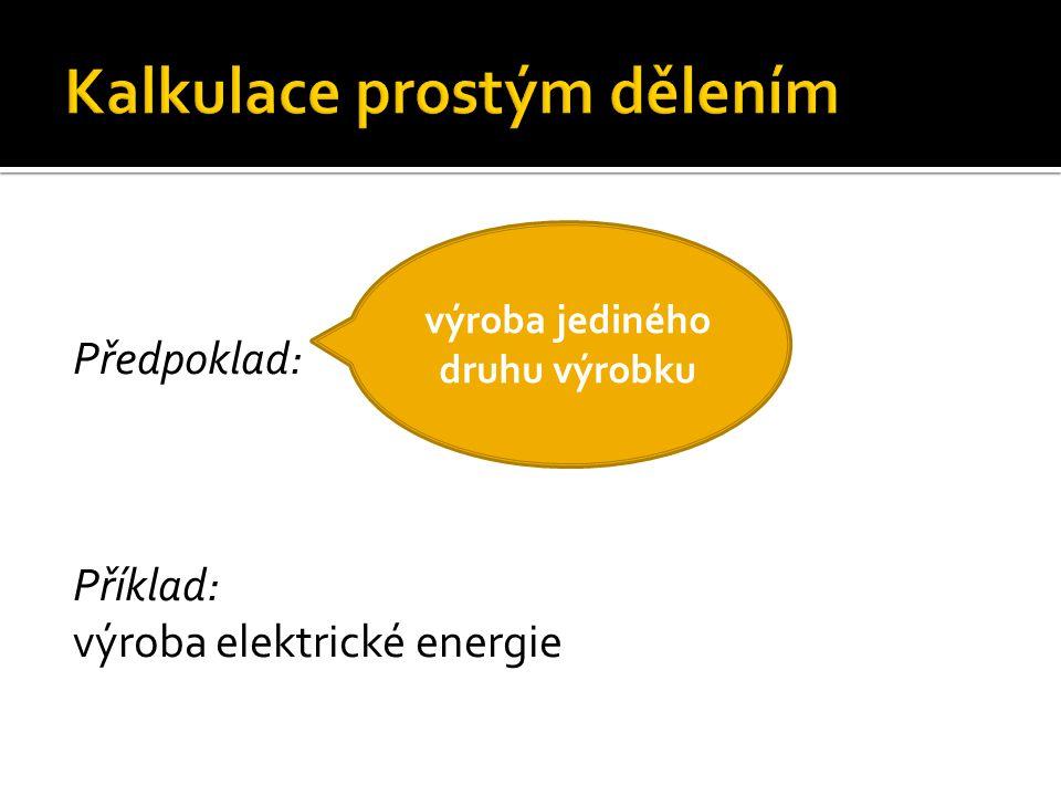 Předpoklad: Příklad: výroba elektrické energie výroba jediného druhu výrobku