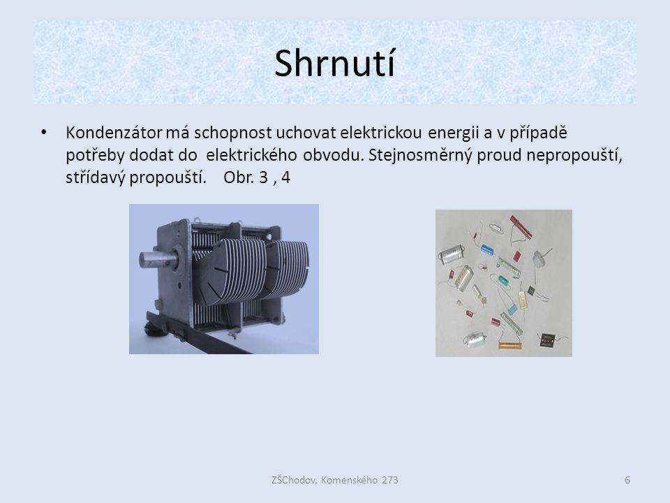 Shrnutí Kondenzátor má schopnost uchovat elektrickou energii a v případě potřeby dodat do elektrického obvodu.