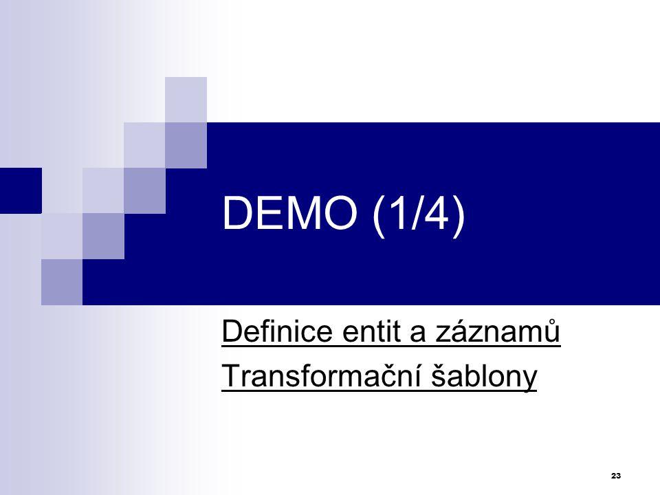 DEMO (1/4) Definice entit a záznamů Transformační šablony 23