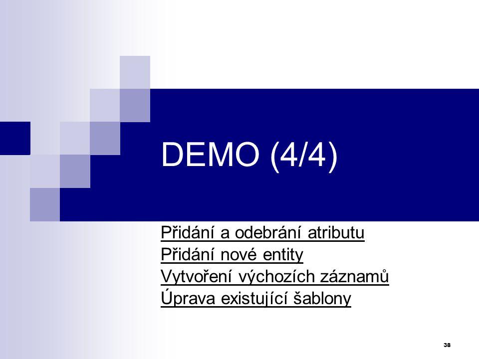 DEMO (4/4) Přidání a odebrání atributu Přidání nové entity Vytvoření výchozích záznamů Úprava existující šablony 38