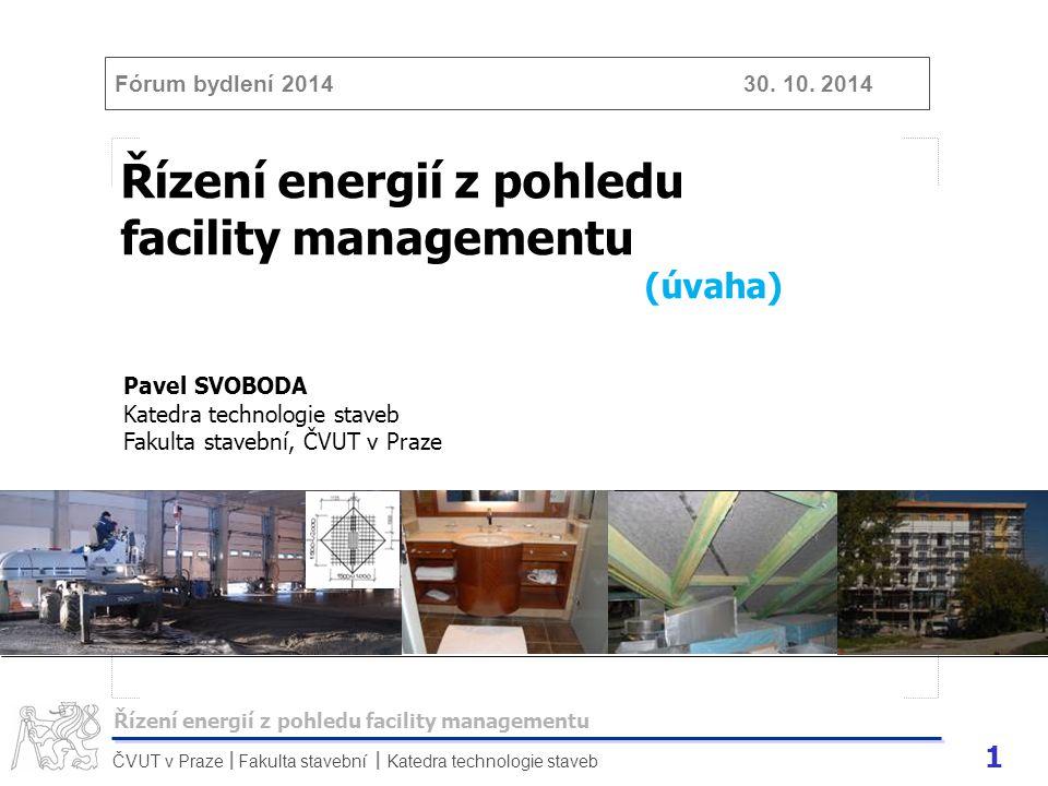 1 ČVUT v Praze Fakulta stavební Katedra technologie staveb II Řízení energií z pohledu facility managementu (úvaha) Řízení energií z pohledu facility
