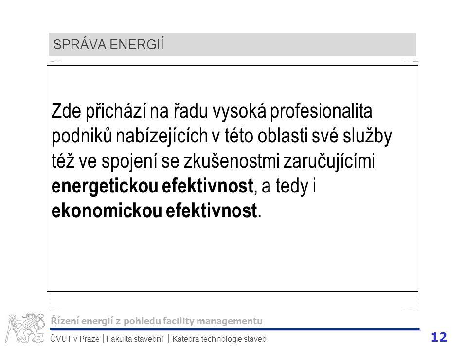 12 ČVUT v Praze Fakulta stavební Katedra technologie staveb II SPRÁVA ENERGIÍ Zde přichází na řadu vysoká profesionalita podniků nabízejících v této o
