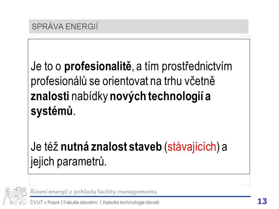 13 ČVUT v Praze Fakulta stavební Katedra technologie staveb II SPRÁVA ENERGIÍ Je to o profesionalitě, a tím prostřednictvím profesionálů se orientovat