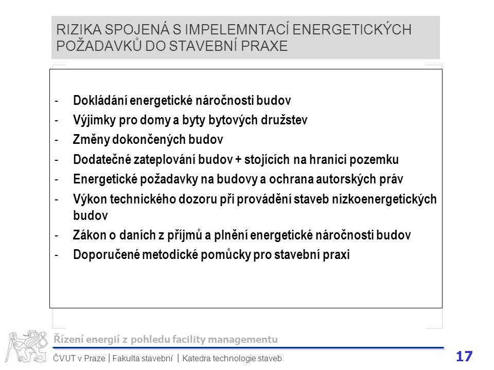 17 ČVUT v Praze Fakulta stavební Katedra technologie staveb II RIZIKA SPOJENÁ S IMPELEMNTACÍ ENERGETICKÝCH POŽADAVKŮ DO STAVEBNÍ PRAXE - Dokládání ene