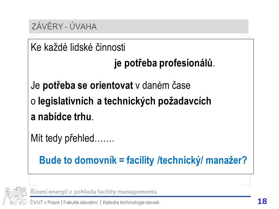 18 ČVUT v Praze Fakulta stavební Katedra technologie staveb II ZÁVĚRY - ÚVAHA Ke každé lidské činnosti je potřeba profesionálů. Je potřeba se orientov