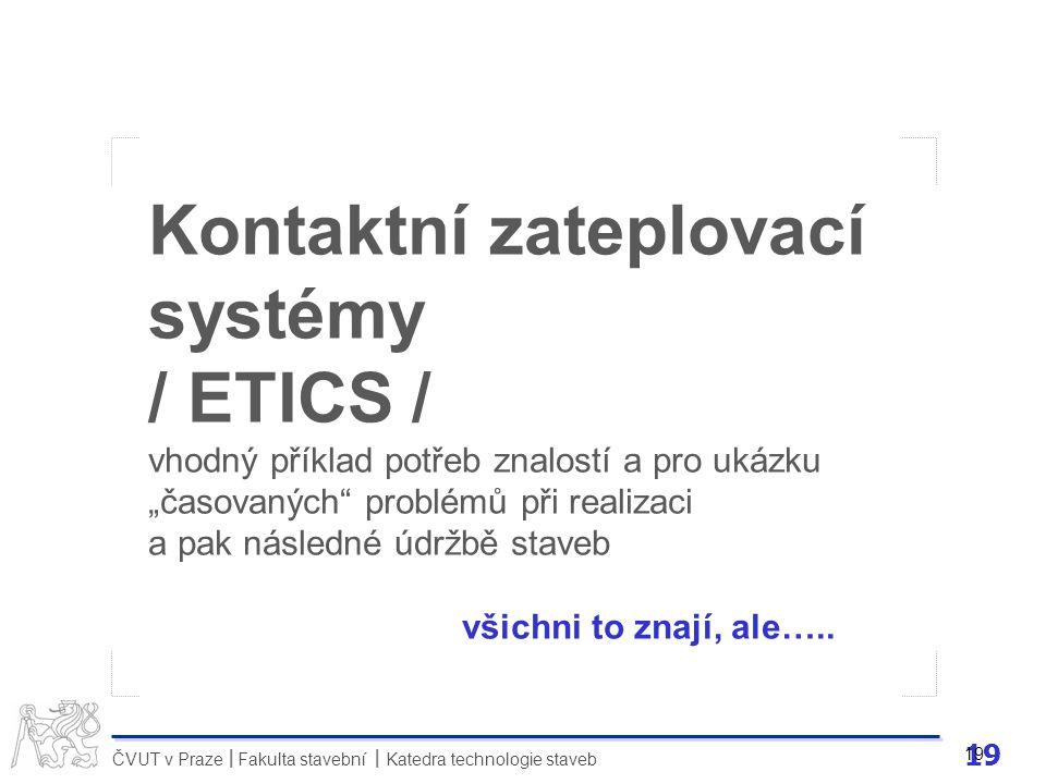 19 ČVUT v Praze Fakulta stavební Katedra technologie staveb II 19 Kontaktní zateplovací systémy / ETICS / vhodný příklad potřeb znalostí a pro ukázku