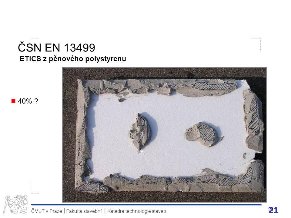 21 ČVUT v Praze Fakulta stavební Katedra technologie staveb II 21 ČSN EN 13499 ETICS z pěnového polystyrenu 40% ?