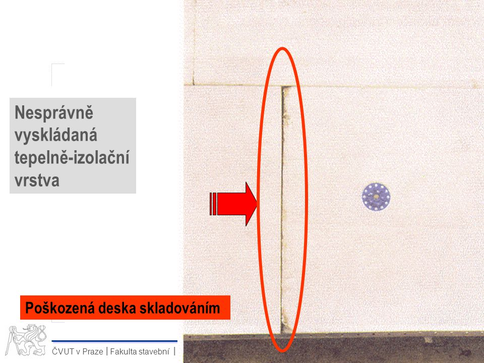25 ČVUT v Praze Fakulta stavební Katedra technologie staveb II 25svoboda@mirro.cz Nesprávně vyskládaná tepelně-izolační vrstva Poškozená deska skladov