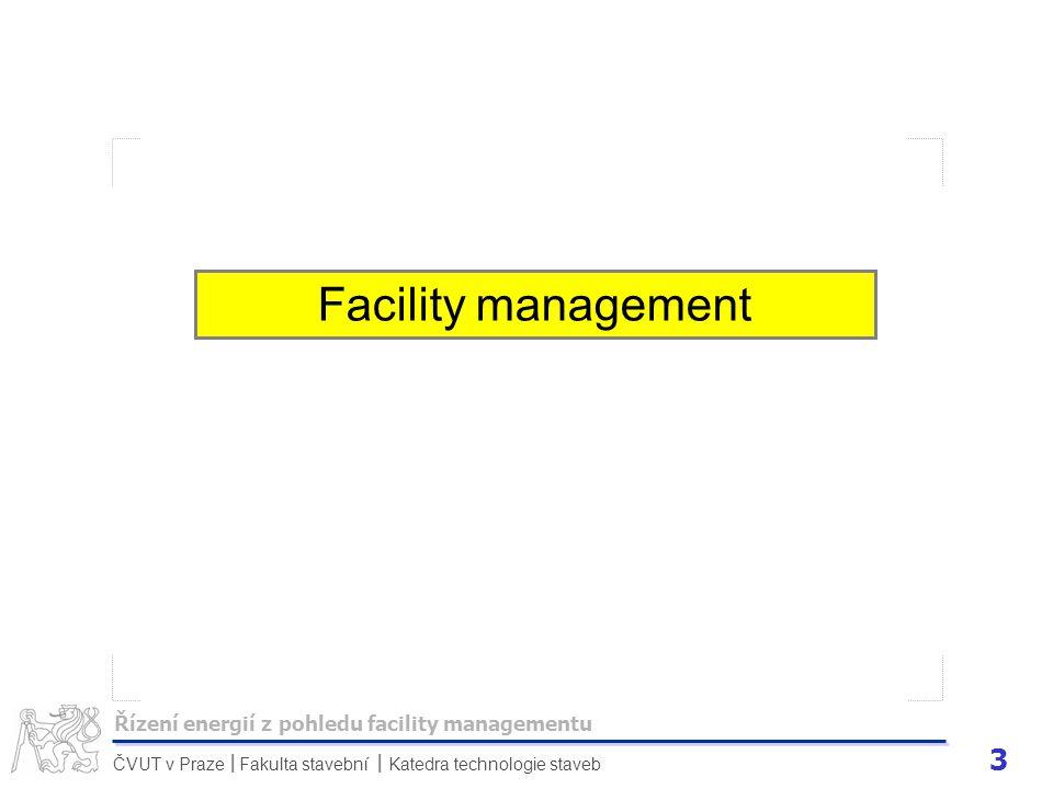 4 ČVUT v Praze Fakulta stavební Katedra technologie staveb II FACILITY MANAGEMENT Facility management má po celém světě mnoho různých definicí.