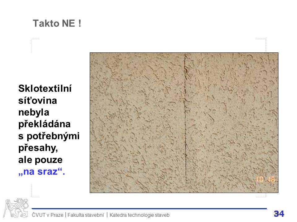 """34 ČVUT v Praze Fakulta stavební Katedra technologie staveb II 34 Takto NE ! Sklotextilní síťovina nebyla překládána s potřebnými přesahy, ale pouze """""""