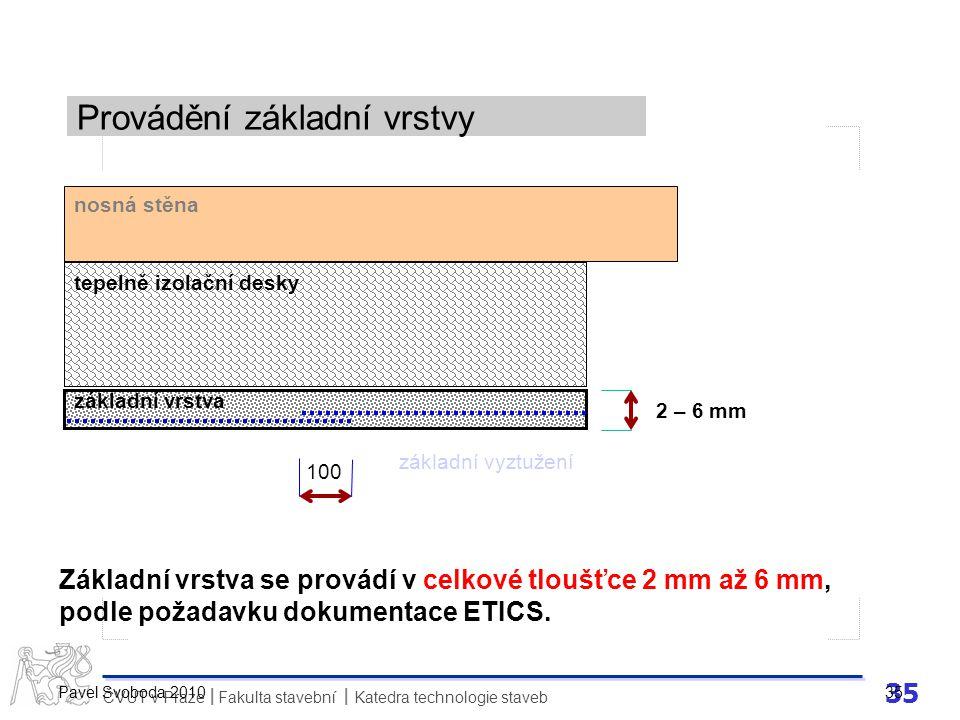 35 ČVUT v Praze Fakulta stavební Katedra technologie staveb II Pavel Svoboda 2010 35 Provádění základní vrstvy Základní vrstva se provádí v celkové tl