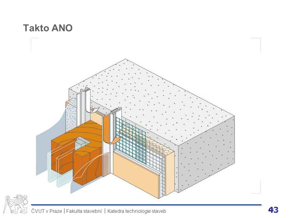 43 ČVUT v Praze Fakulta stavební Katedra technologie staveb II 43 Takto ANO