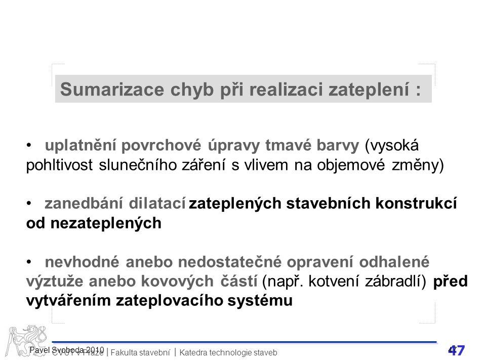 47 ČVUT v Praze Fakulta stavební Katedra technologie staveb II Pavel Svoboda 2010 47 uplatnění povrchové úpravy tmavé barvy (vysoká pohltivost slunečn