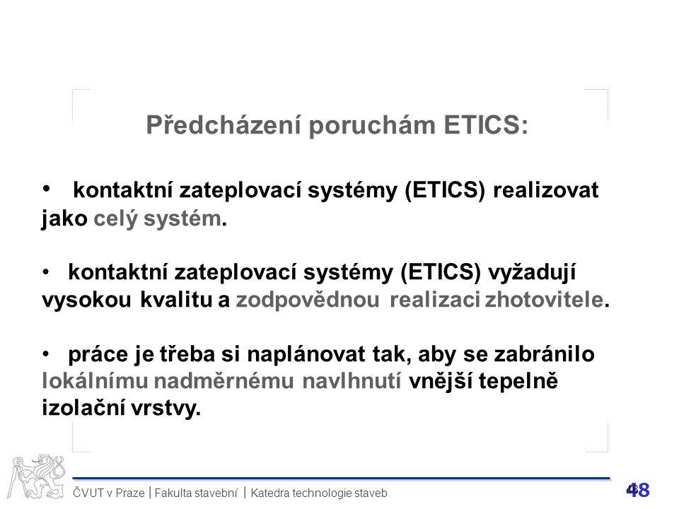 48 ČVUT v Praze Fakulta stavební Katedra technologie staveb II 48 Předcházení poruchám ETICS: kontaktní zateplovací systémy (ETICS) realizovat jako ce