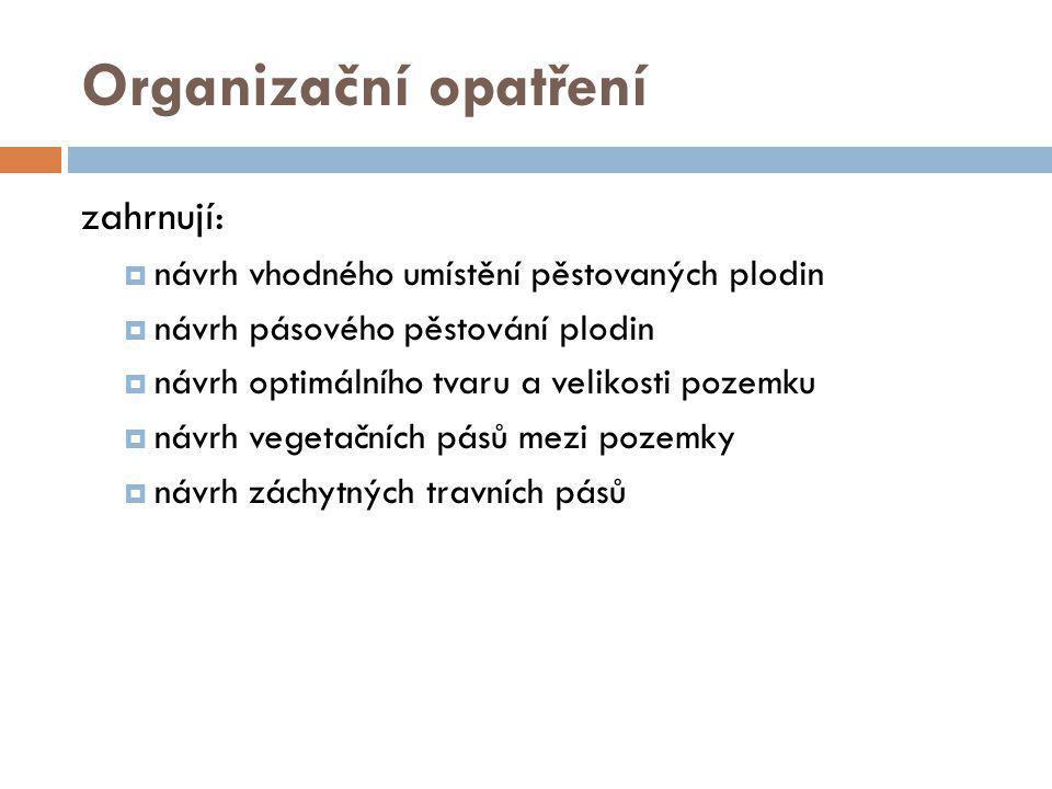 Organizační opatření zahrnují:  návrh vhodného umístění pěstovaných plodin  návrh pásového pěstování plodin  návrh optimálního tvaru a velikosti pozemku  návrh vegetačních pásů mezi pozemky  návrh záchytných travních pásů