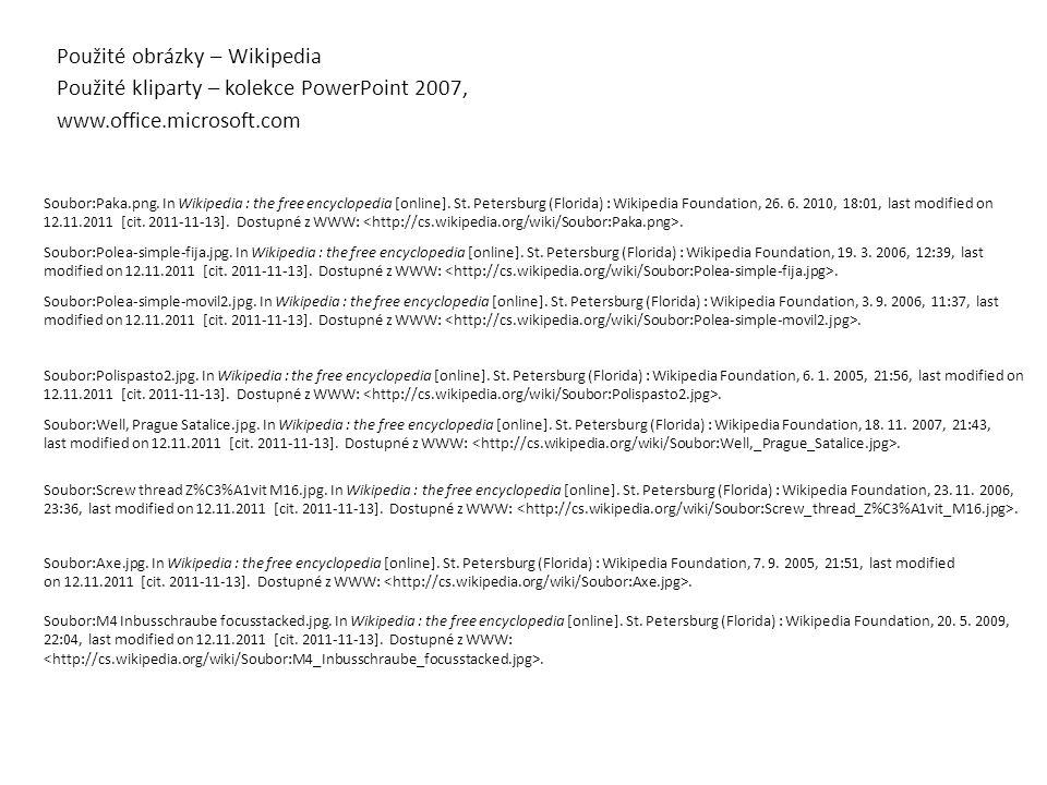 Použité obrázky – Wikipedia Použité kliparty – kolekce PowerPoint 2007, www.office.microsoft.com Soubor:Paka.png. In Wikipedia : the free encyclopedia