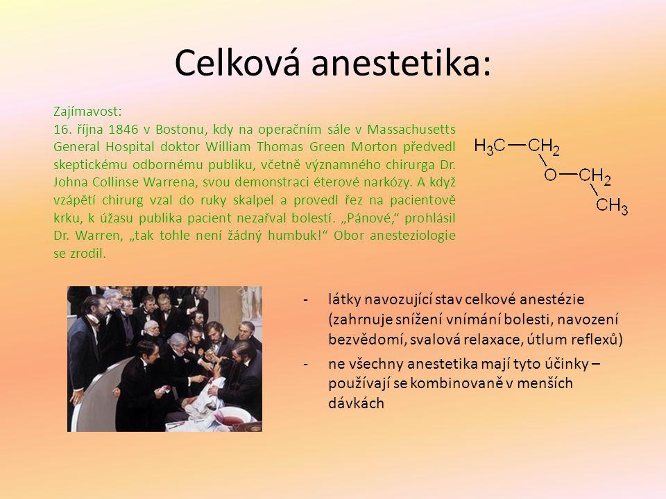 Celková anestetika: -látky navozující stav celkové anestézie (zahrnuje snížení vnímání bolesti, navození bezvědomí, svalová relaxace, útlum reflexů) -