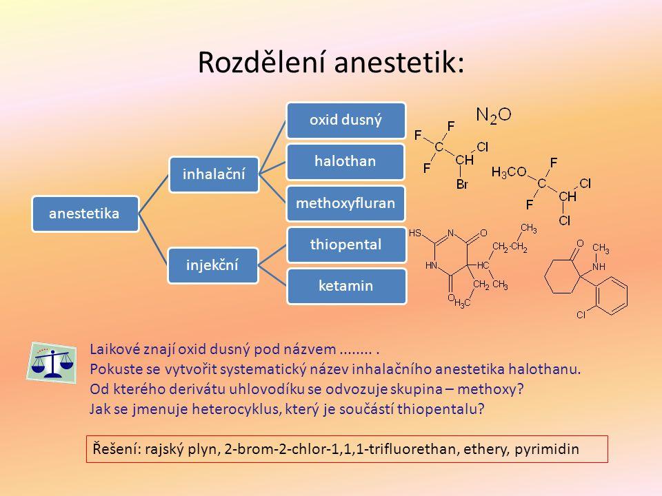 Rozdělení anestetik: anestetikainhalačníoxid dusnýhalothanmethoxyfluraninjekčníthiopentalketamin Laikové znají oxid dusný pod názvem......... Pokuste