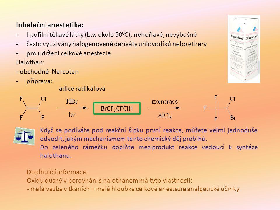 Inhalační anestetika: -lipofilní těkavé látky (b.v. okolo 50 0 C), nehořlavé, nevýbušné -často využívány halogenované deriváty uhlovodíků nebo ethery