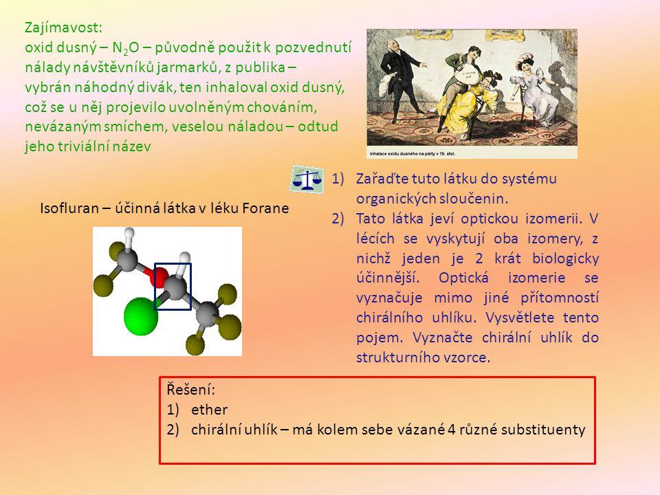 Isofluran – účinná látka v léku Forane 1)Zařaďte tuto látku do systému organických sloučenin. 2)Tato látka jeví optickou izomerii. V lécích se vyskytu