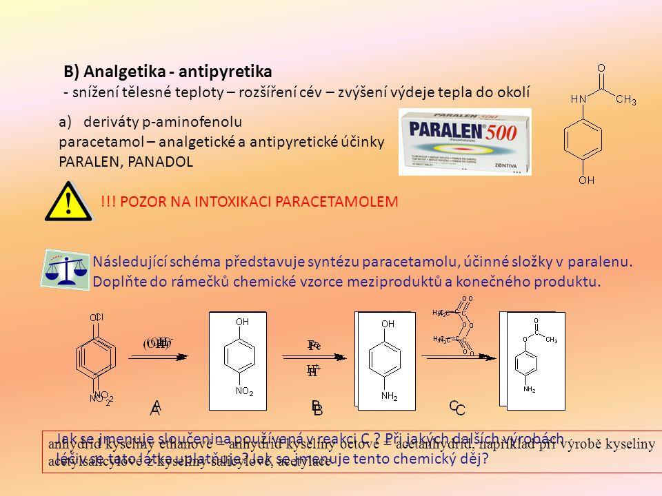 B) Analgetika - antipyretika - snížení tělesné teploty – rozšíření cév – zvýšení výdeje tepla do okolí a)deriváty p-aminofenolu paracetamol – analgeti