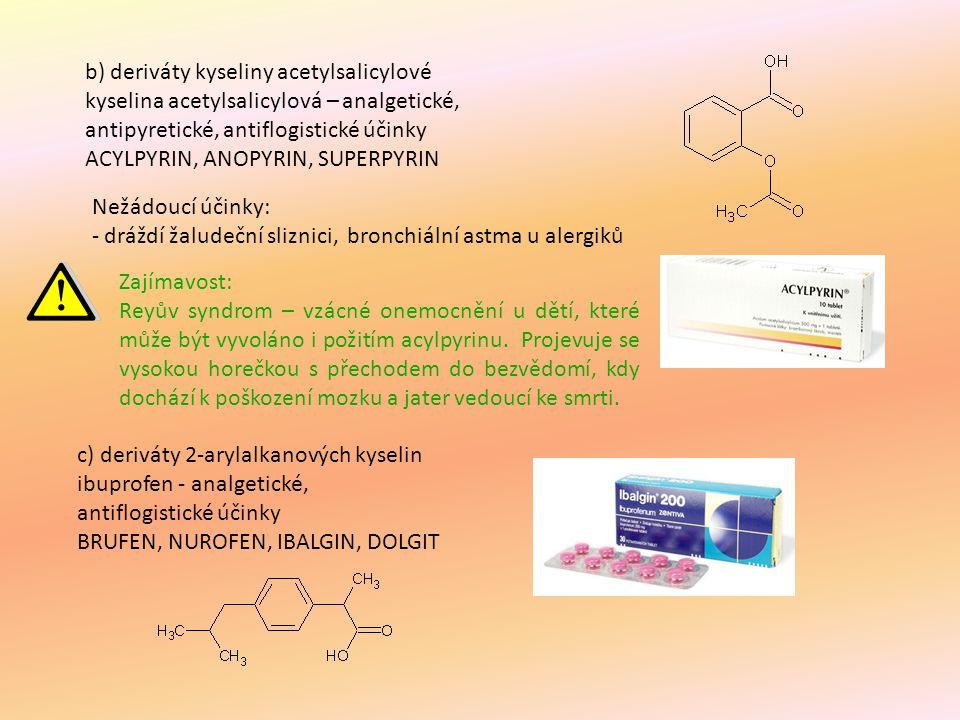 c) deriváty 2-arylalkanových kyselin ibuprofen - analgetické, antiflogistické účinky BRUFEN, NUROFEN, IBALGIN, DOLGIT Zajímavost: Reyův syndrom – vzác