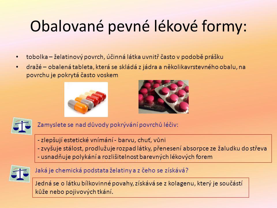 Obalované pevné lékové formy: tobolka – želatinový povrch, účinná látka uvnitř často v podobě prášku dražé – obalená tableta, která se skládá z jádra