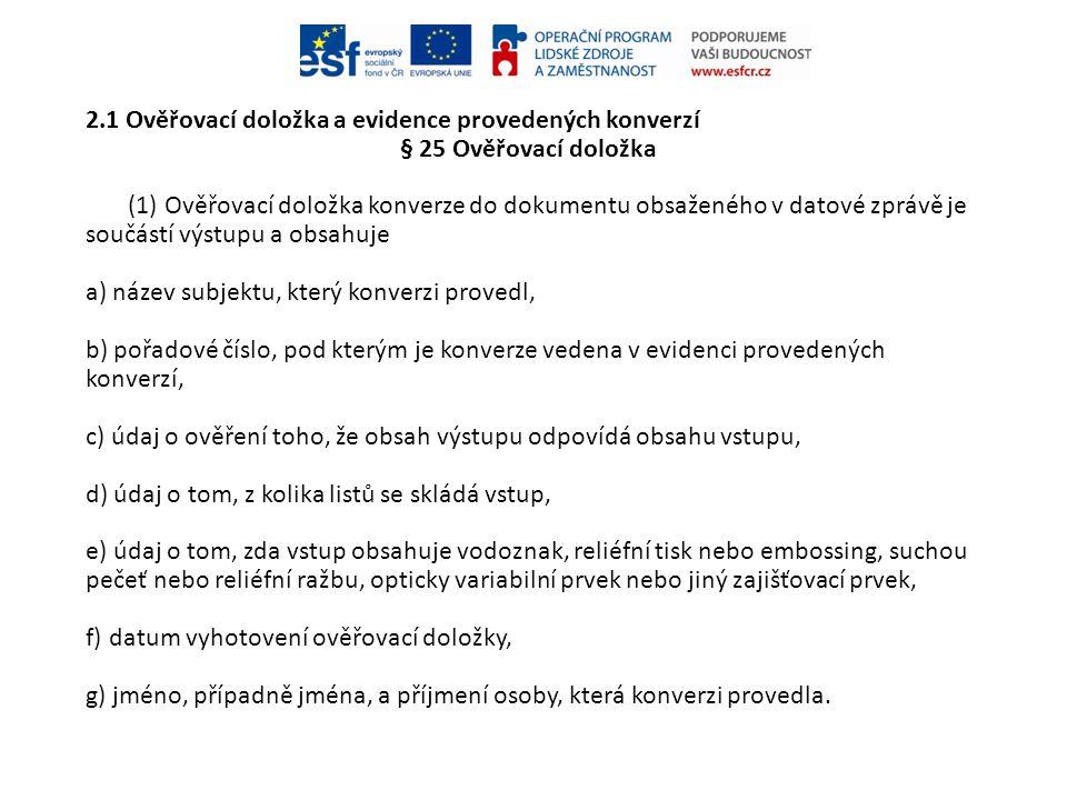 2.1 Ověřovací doložka a evidence provedených konverzí § 25 Ověřovací doložka (1) Ověřovací doložka konverze do dokumentu obsaženého v datové zprávě je