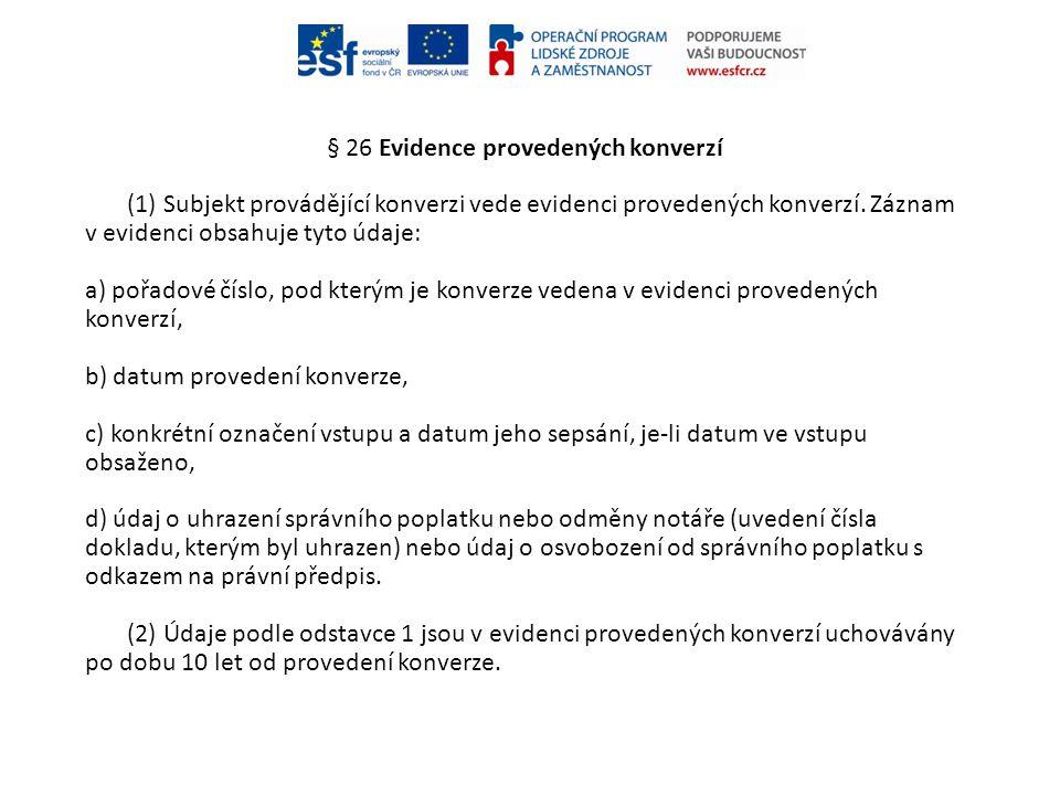 § 26 Evidence provedených konverzí (1) Subjekt provádějící konverzi vede evidenci provedených konverzí. Záznam v evidenci obsahuje tyto údaje: a) pořa