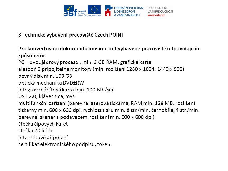 3 Technické vybavení pracoviště Czech POINT Pro konvertování dokumentů musíme mít vybavené pracoviště odpovídajícím způsobem: PC – dvoujádrový proceso