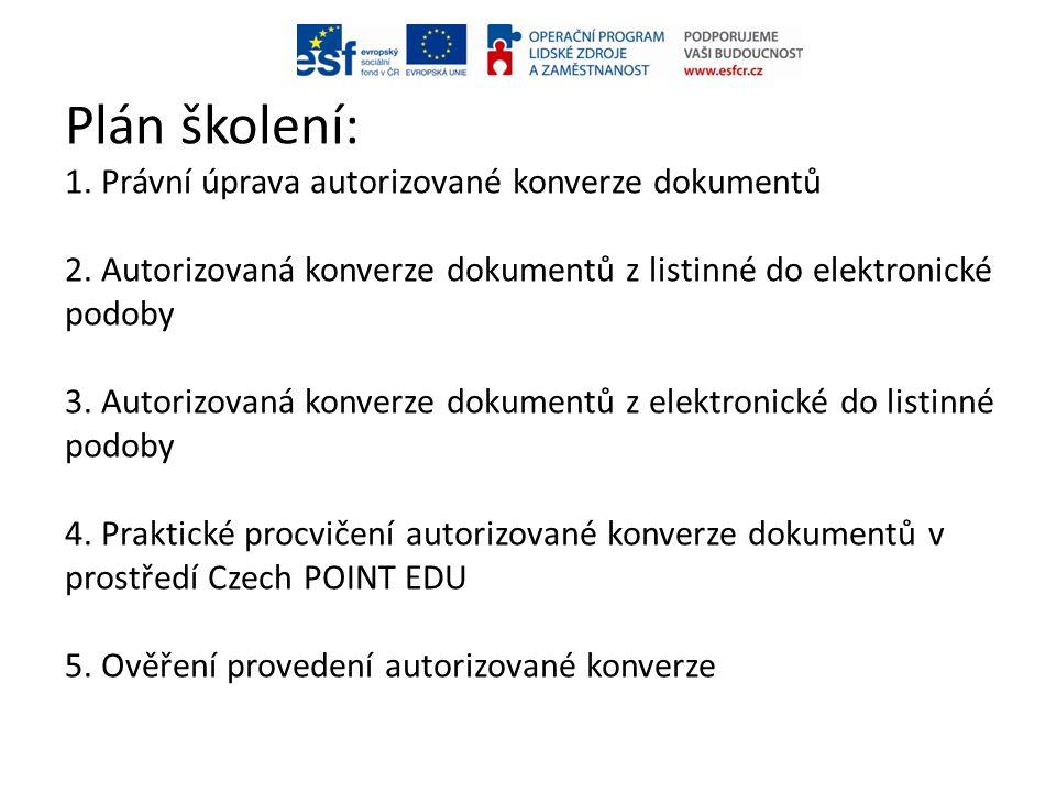 Plán školení: 1. Právní úprava autorizované konverze dokumentů 2. Autorizovaná konverze dokumentů z listinné do elektronické podoby 3. Autorizovaná ko