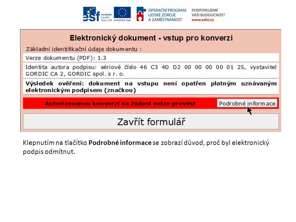 Klepnutím na tlačítko Podrobné informace se zobrazí důvod, proč byl elektronický podpis odmítnut.