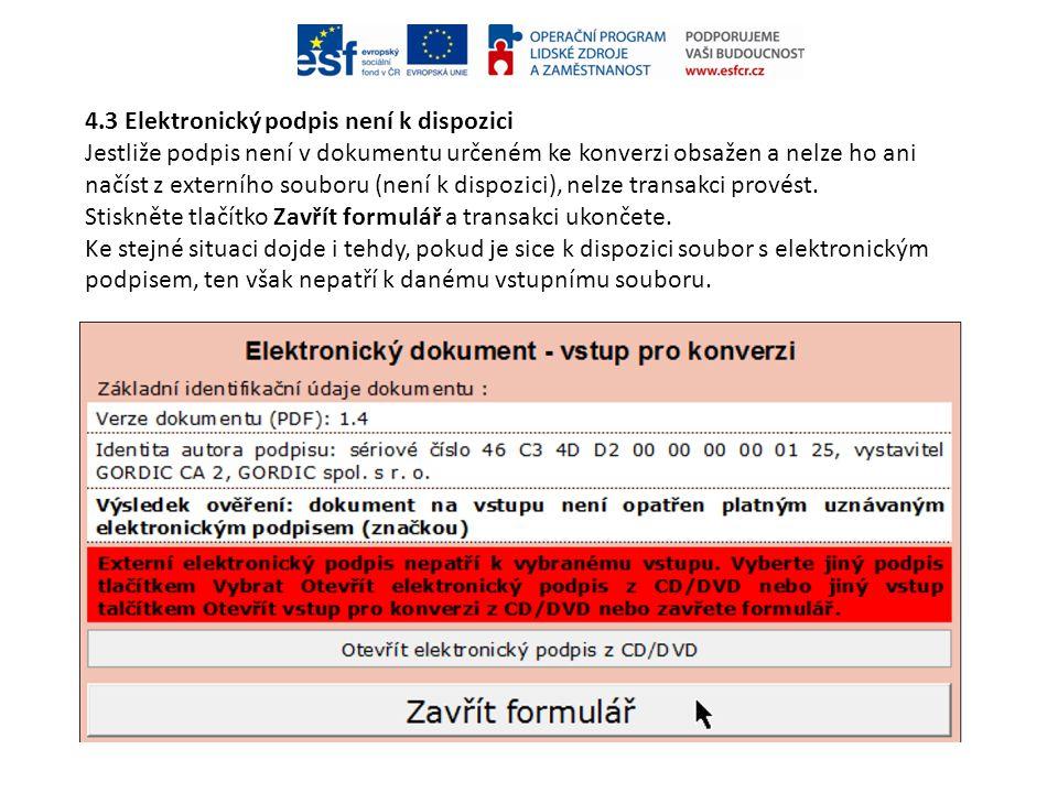 4.3 Elektronický podpis není k dispozici Jestliže podpis není v dokumentu určeném ke konverzi obsažen a nelze ho ani načíst z externího souboru (není