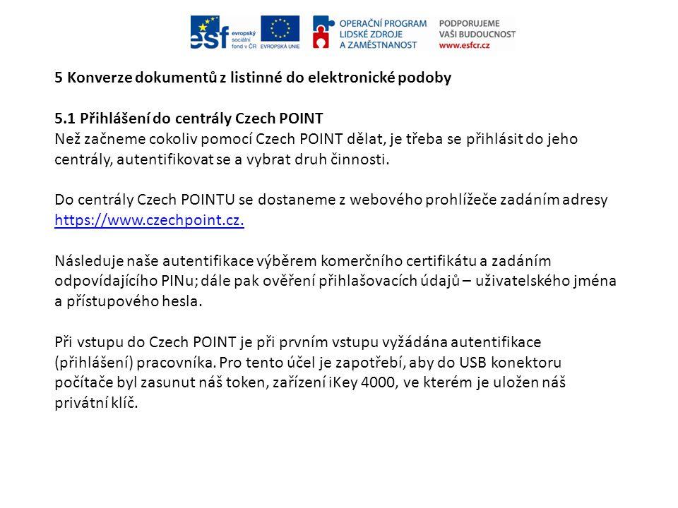 5 Konverze dokumentů z listinné do elektronické podoby 5.1 Přihlášení do centrály Czech POINT Než začneme cokoliv pomocí Czech POINT dělat, je třeba s