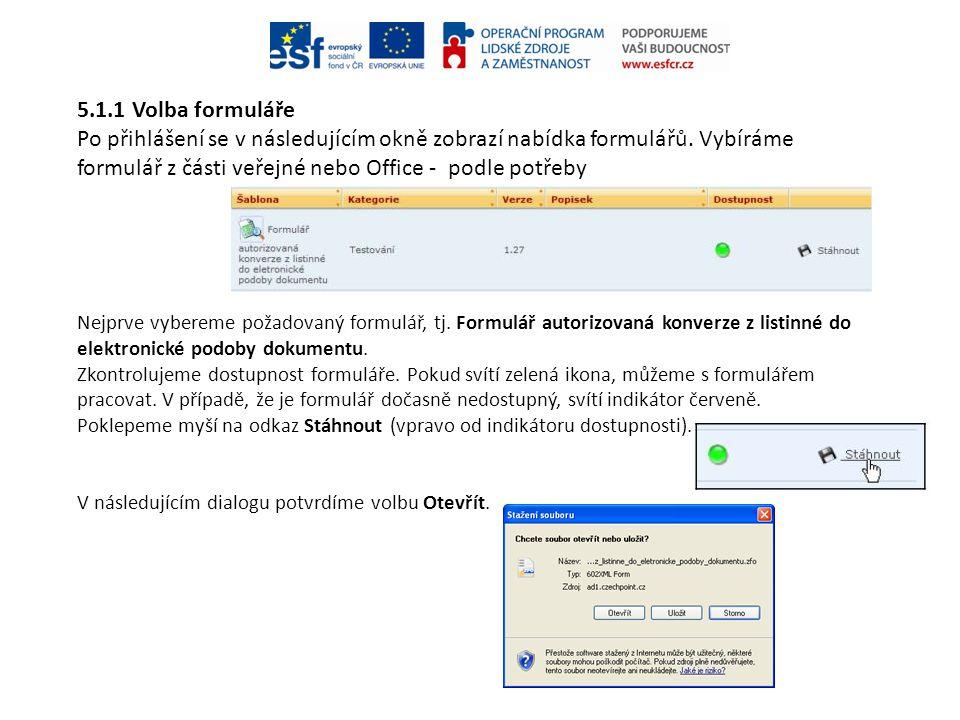 5.1.1 Volba formuláře Po přihlášení se v následujícím okně zobrazí nabídka formulářů. Vybíráme formulář z části veřejné nebo Office - podle potřeby Ne