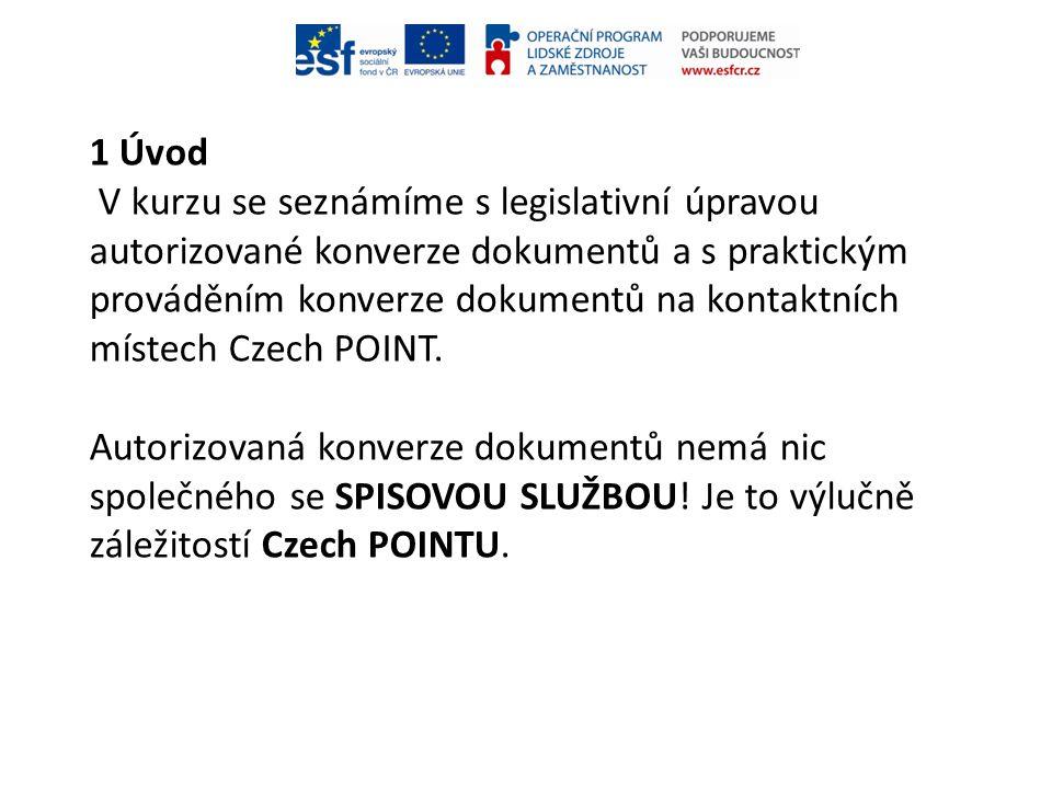 1 Úvod V kurzu se seznámíme s legislativní úpravou autorizované konverze dokumentů a s praktickým prováděním konverze dokumentů na kontaktních místech