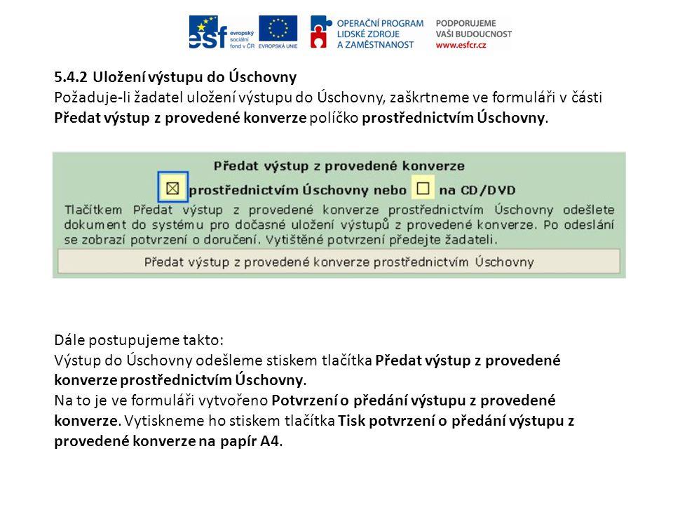 5.4.2 Uložení výstupu do Úschovny Požaduje-li žadatel uložení výstupu do Úschovny, zaškrtneme ve formuláři v části Předat výstup z provedené konverze