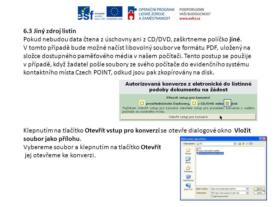 6.3 Jiný zdroj listin Pokud nebudou data čtena z úschovny ani z CD/DVD, zaškrtneme políčko jiné. V tomto případě bude možné načíst libovolný soubor ve