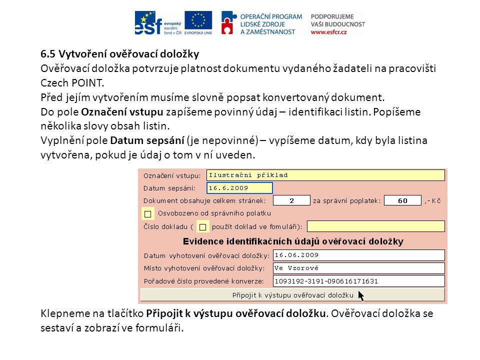 6.5 Vytvoření ověřovací doložky Ověřovací doložka potvrzuje platnost dokumentu vydaného žadateli na pracovišti Czech POINT. Před jejím vytvořením musí