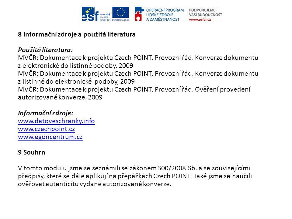 8 Informační zdroje a použitá literatura Použitá literatura: MVČR: Dokumentace k projektu Czech POINT, Provozní řád. Konverze dokumentů z elektronické