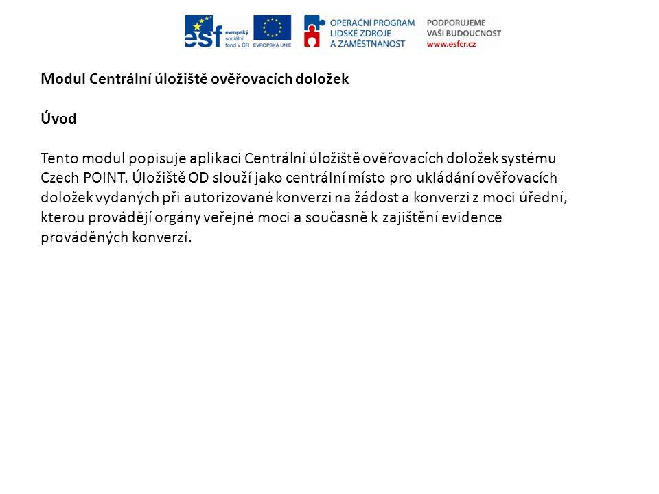 Modul Centrální úložiště ověřovacích doložek Úvod Tento modul popisuje aplikaci Centrální úložiště ověřovacích doložek systému Czech POINT. Úložiště O